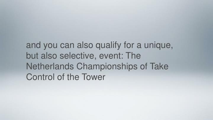 and you can also qualify for a unique, but also selective, event: The Netherlands Championships of Take Control of the Tower