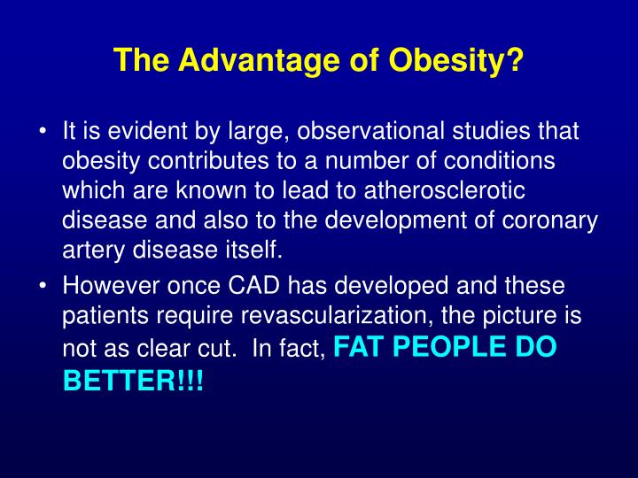 The Advantage of Obesity?