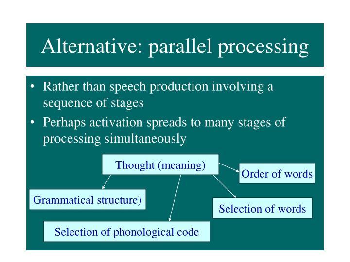 Alternative: parallel processing