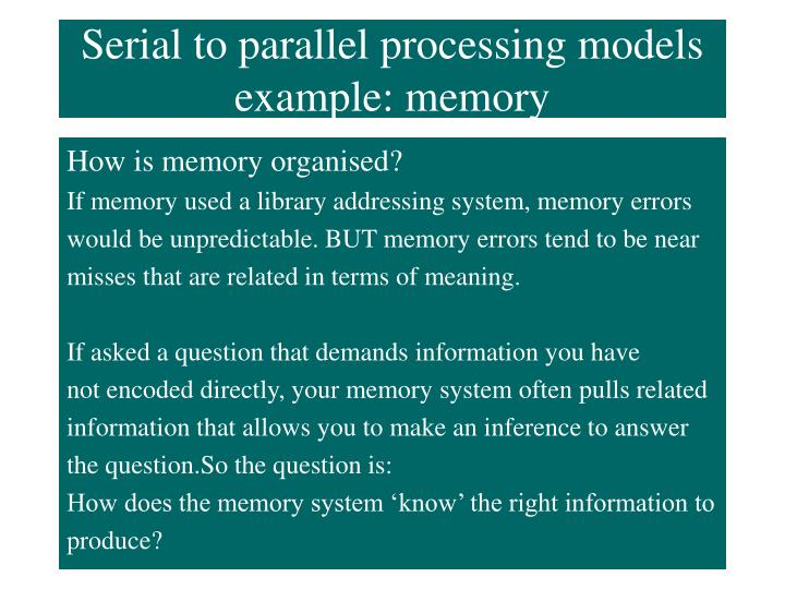 Serial to parallel processing models example: memory
