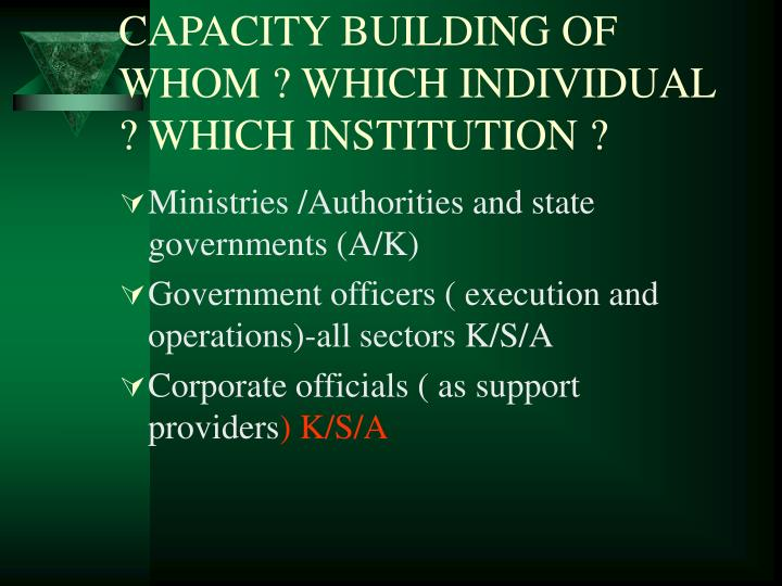 CAPACITY BUILDING OF WHOM ? WHICH INDIVIDUAL ? WHICH INSTITUTION ?