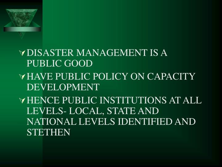 DISASTER MANAGEMENT IS A PUBLIC GOOD