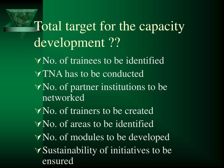 Total target for the capacity development ??