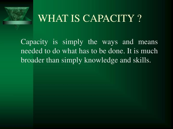 WHAT IS CAPACITY ?