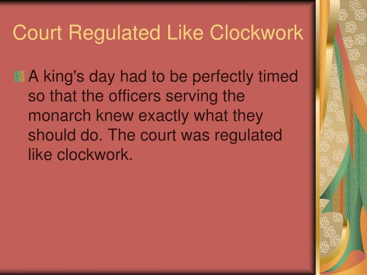 Court Regulated Like Clockwork
