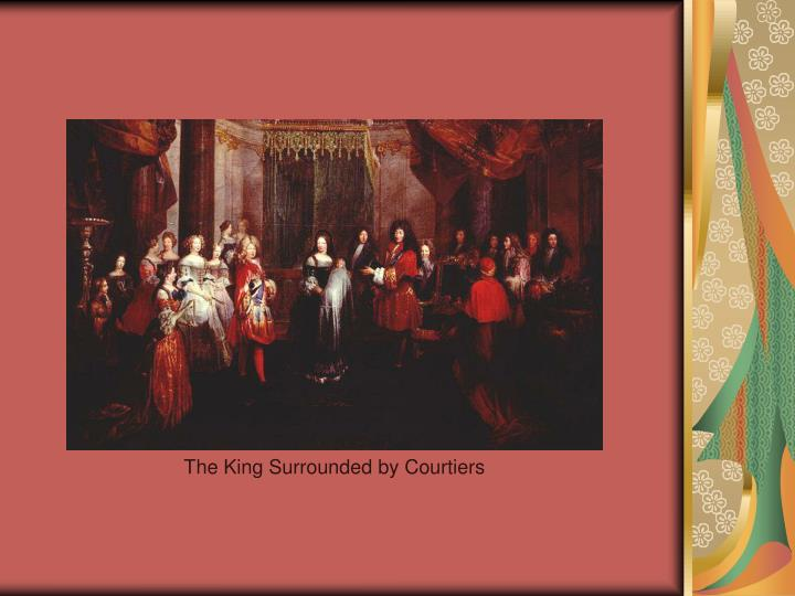 The King Surrounded by Courtiers
