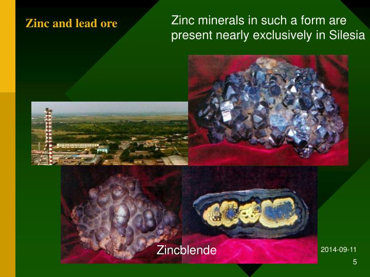 Zinc minerals in such a form are present nearly exclusively in Silesi