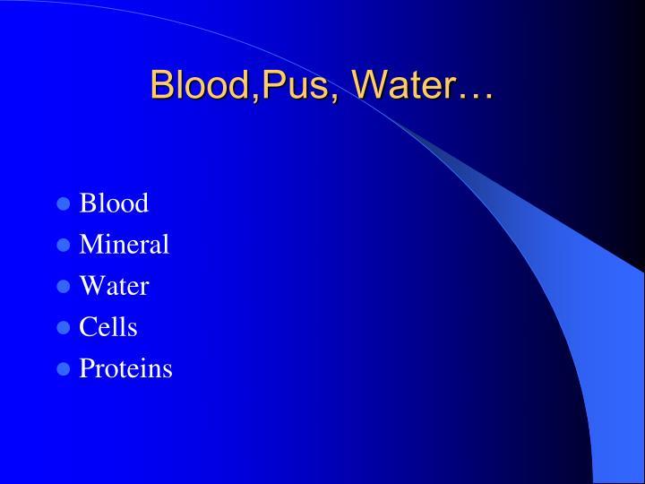 Blood,Pus, Water…