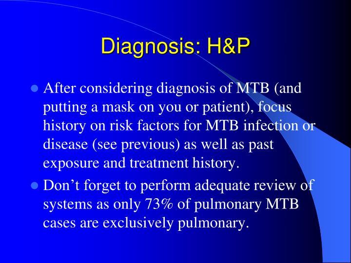 Diagnosis: H&P