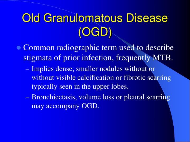 Old Granulomatous Disease (OGD)
