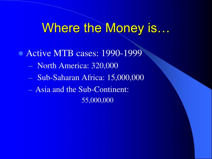 Where the Money is…