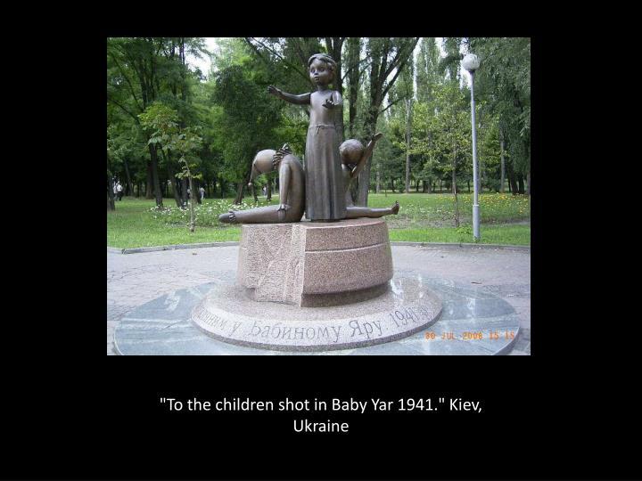 """""""To the children shot in Baby Yar 1941."""" Kiev, Ukraine"""