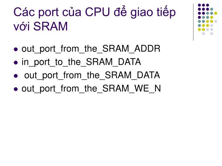 Các port của CPU để giao tiếp với SRAM