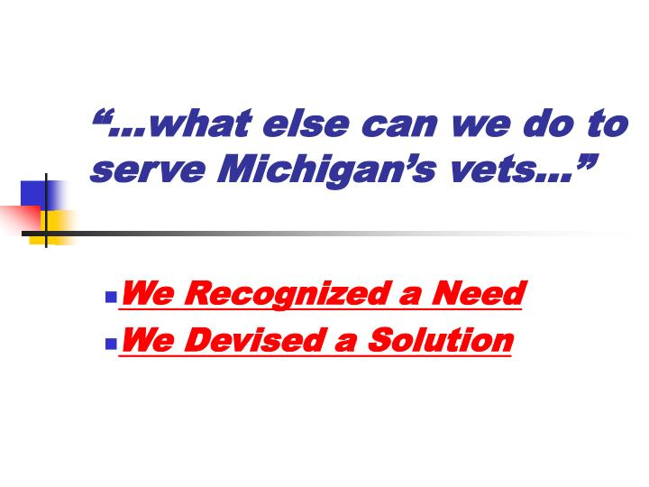 """""""…what else can we do to serve Michigan's vets…"""""""