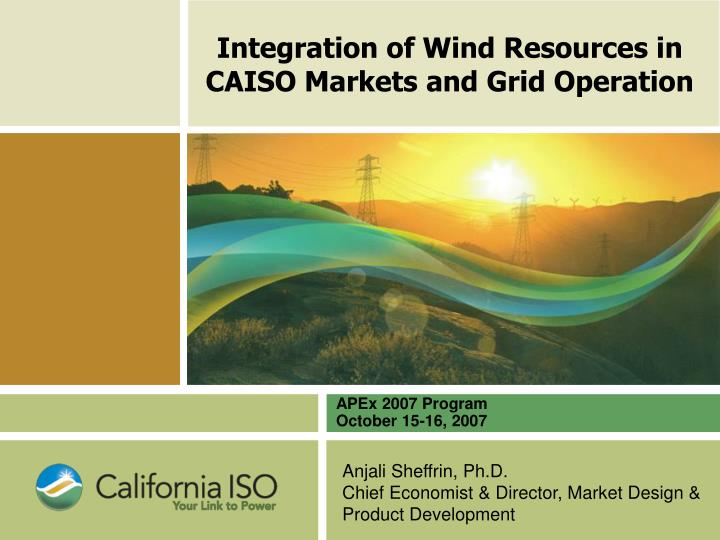Integration of wind resources in caiso markets and grid operation