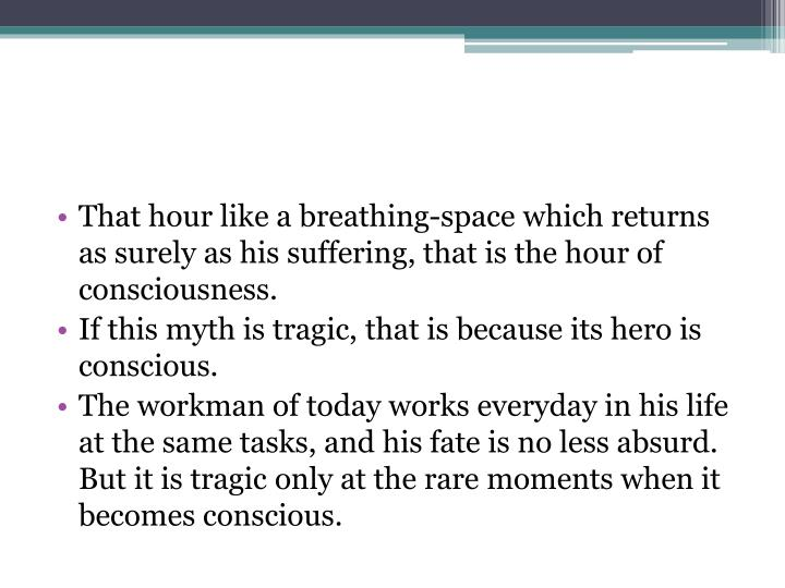 That hour like a breathing-space which returns as surely as his suffering,