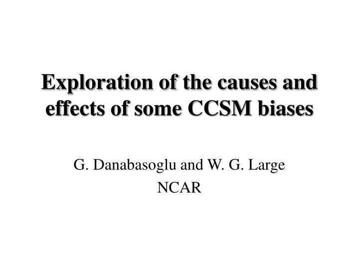 Exploration of the causes and effects of some CCSM biases