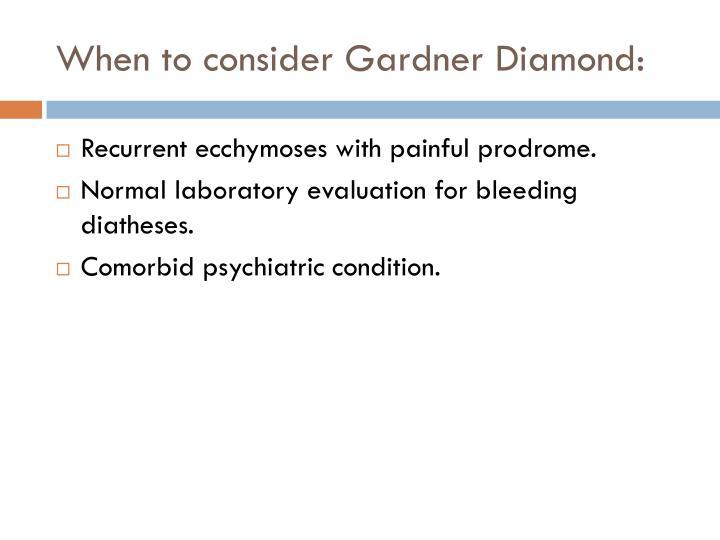 When to consider Gardner Diamond: