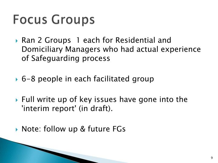 Ran 2 Groups  1 each for Residential and Domiciliary Managers who had actual experience of Safeguarding process