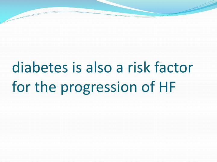 diabetes is also a risk factor for the progression of HF