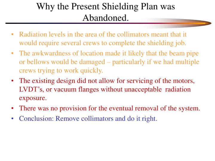 Why the present shielding plan was abandoned