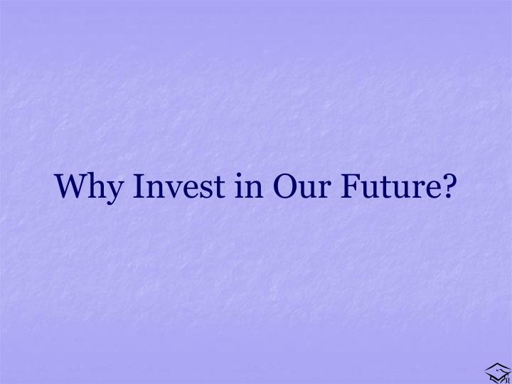 Why Invest in Our Future?