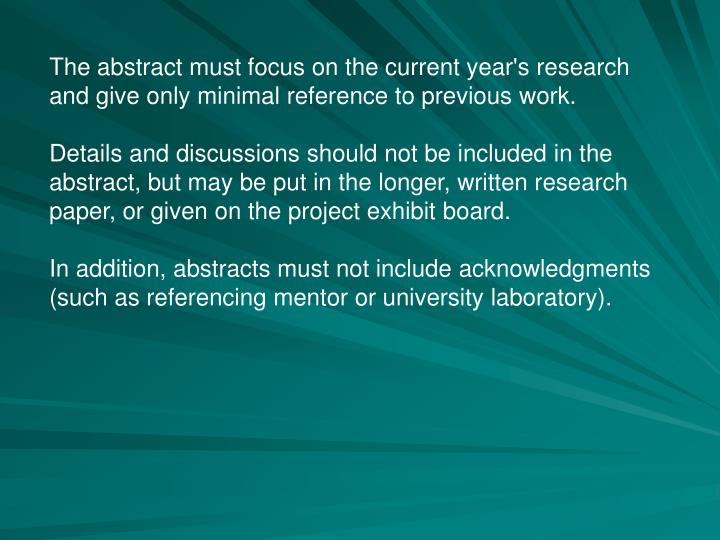 The abstract must focus on the current year's research and give only minimal reference to previous work.