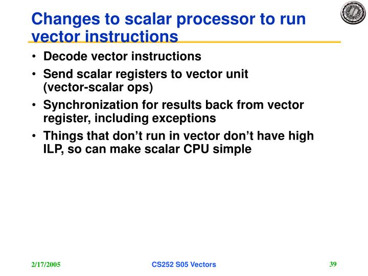 Changes to scalar processor to run vector instructions