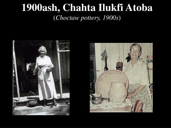1900ash, Chahta Ilukfi Atoba