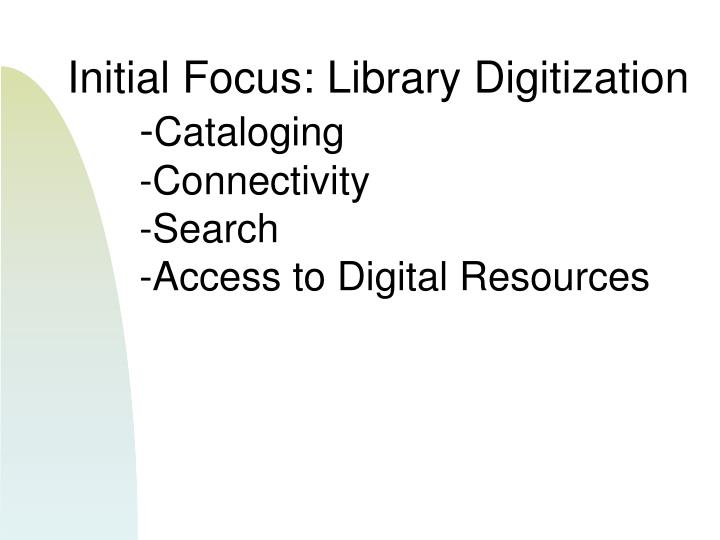 Initial Focus: Library Digitization