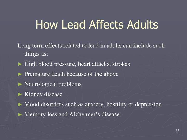 Long term effects related to lead in adults can include such things as: