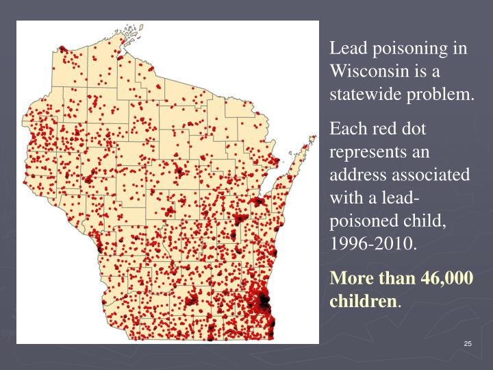 Lead poisoning in Wisconsin is a statewide problem.