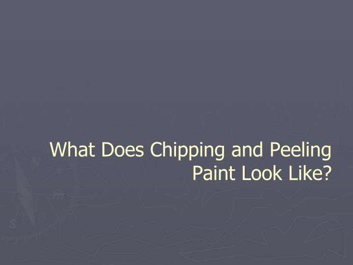 What does chipping and peeling paint look like