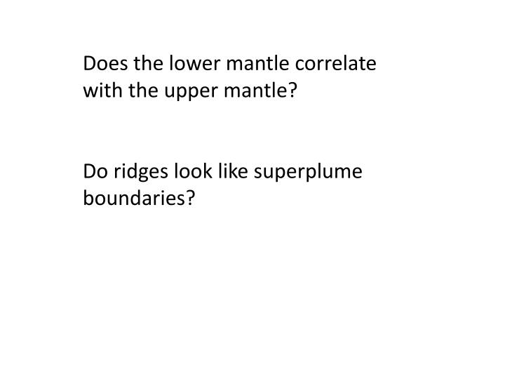 Does the lower mantle correlate with the upper mantle?