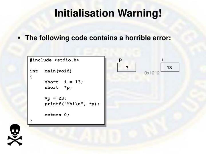 Initialisation Warning!
