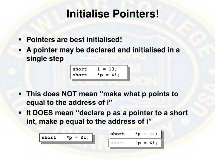 Initialise Pointers!