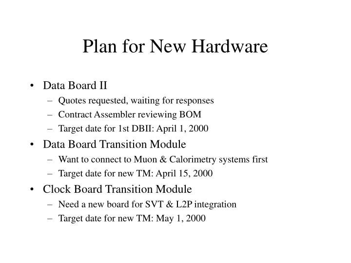 Plan for New Hardware