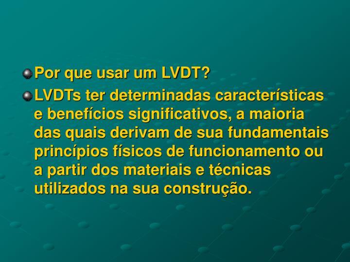 Por que usar um LVDT?