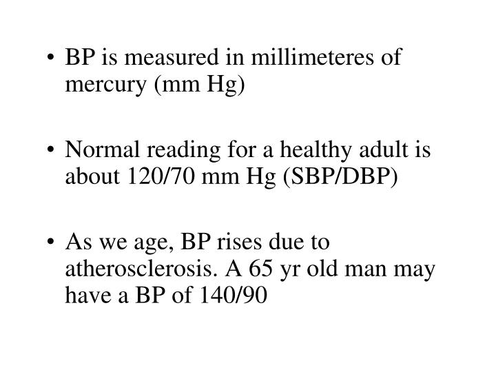 BP is measured in millimeteres of mercury (mm Hg)