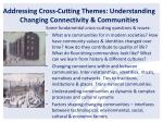 addressing cross cutting themes understanding changing connectivity communities