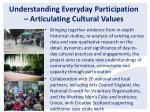 understanding everyday participation articulating cultural values