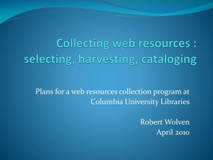 Collecting web resources selecting harvesting cataloging
