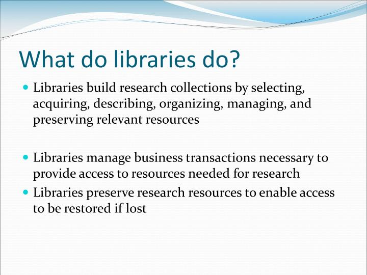 What do libraries do?