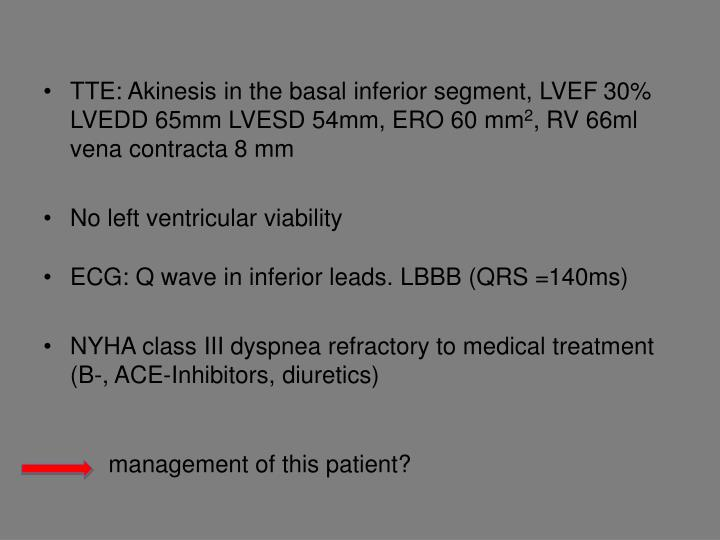 TTE: Akinesis in the basal inferior segment, LVEF 30% LVEDD 65mm LVESD 54mm, ERO 60 mm
