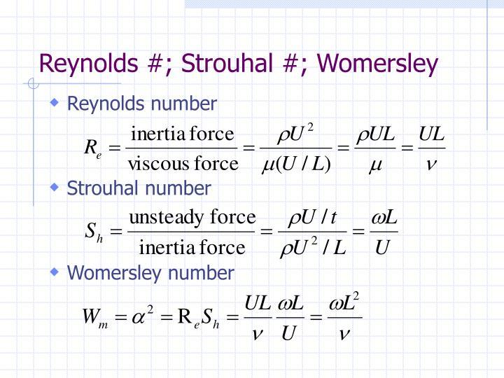 Reynolds #; Strouhal #; Womersley