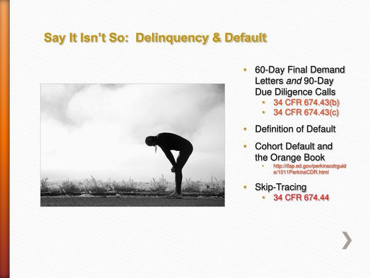 Say It Isn't So:  Delinquency & Default