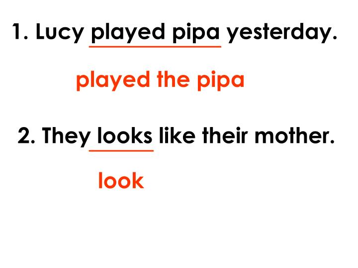 1. Lucy played pipa yesterday.