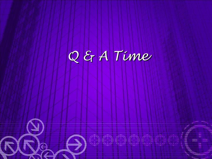 Q & A Time