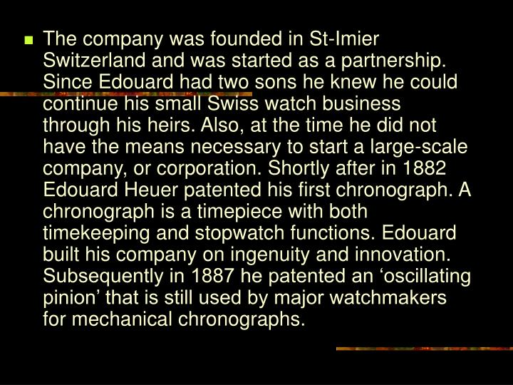 The company was founded in St-Imier Switzerland and was started as a partnership. Since Edouard had ...