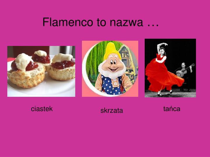 Flamenco to nazwa